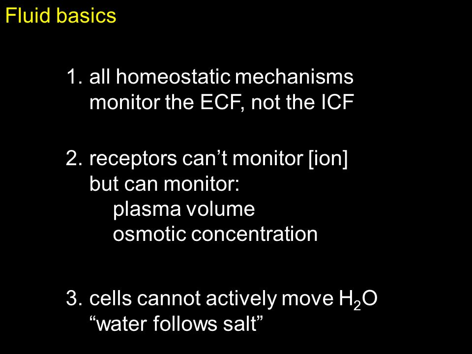 Fluid basics all homeostatic mechanisms monitor the ECF, not the ICF. 2. receptors can't monitor [ion]